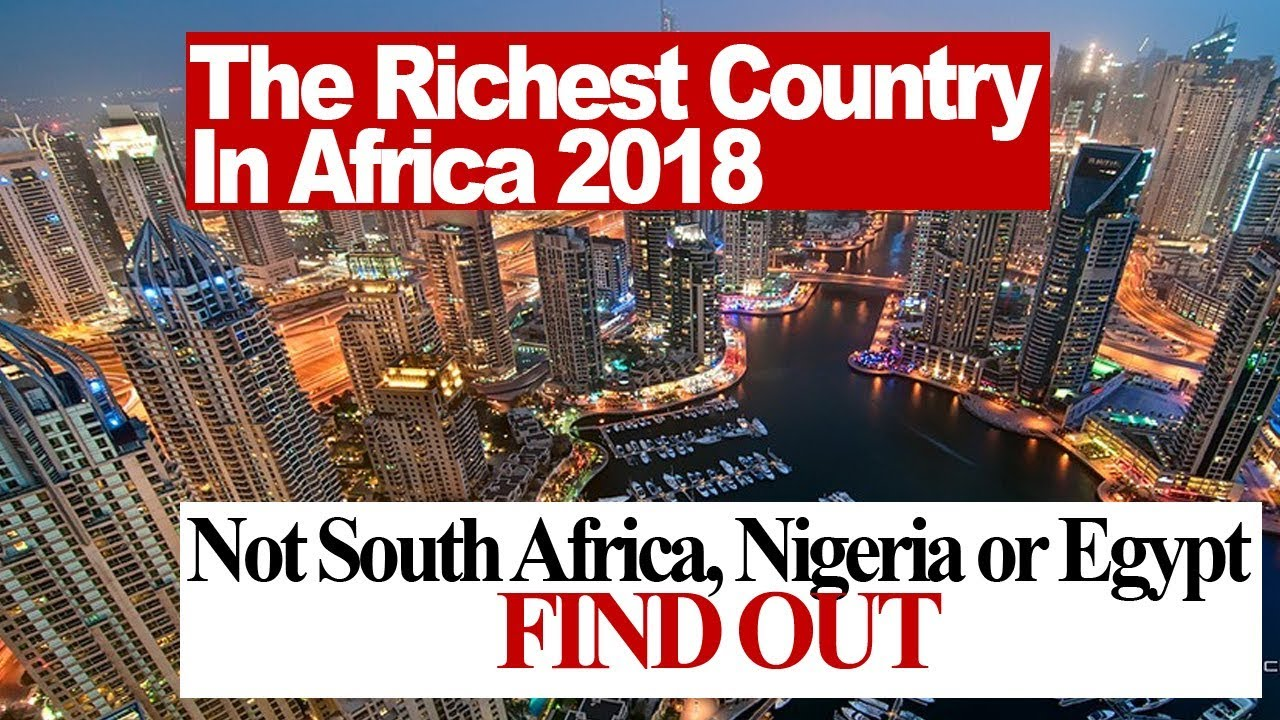 the richest country in africa 2018 not south africa nigeria or find out the richest country in africa 2018 not south africa nigeria or find out