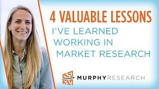 4 Valuable Lessons I've Learned Working in Market Research | Murphy Research