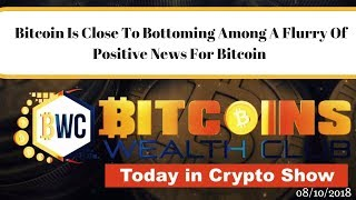 Bitcoin Is Close To Bottoming Among A Flurry Of Positive News..