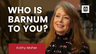 Who is Barnum to YOU?!? | Kathy Maher