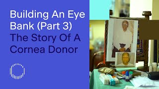 Building An Eye Bank (Part 3): The Story Of A Cornea Donor