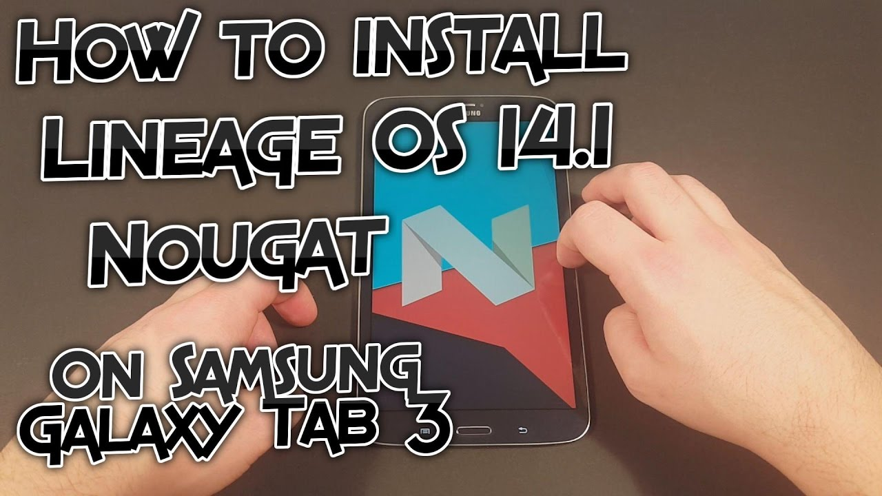 How to install Lineage OS 14 1 on Samsung Galaxy Tab 3 T31x - Android 7 1 1  Nougat [Tutorial]