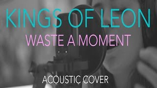 Kings Of Leon - Waste A Moment (Acoustic Cover) by In The Loop