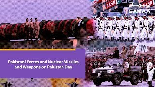 Pakistani Forces and Nuclear Missiles and Weapons on Pakistan Day   SAMAA TV   March 23, 2019