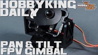 HobbyKing Daily - FPV Pan & Tilt Gimbal
