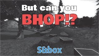 Can you BHOP in S&box?