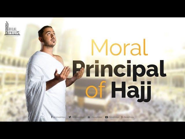 Moral Principal of Hajj - Dr. Bilal Philips