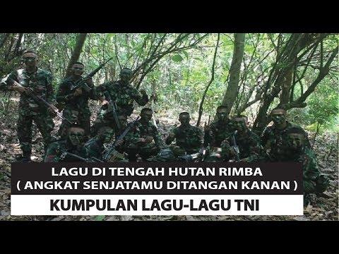 Lagu Ditengah Hutan Rimba (Angkat Senjatamu Ditangan Kanan) - Kumpulan Lagu TNI
