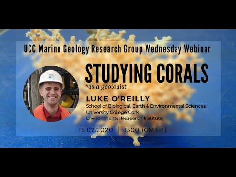 Studying Corals *as a geologist - Luke O'Reilly (UCC Marine Geology Research Group)