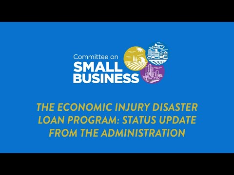 The Economic Injury Disaster Loan Program: Status Update from the Administration