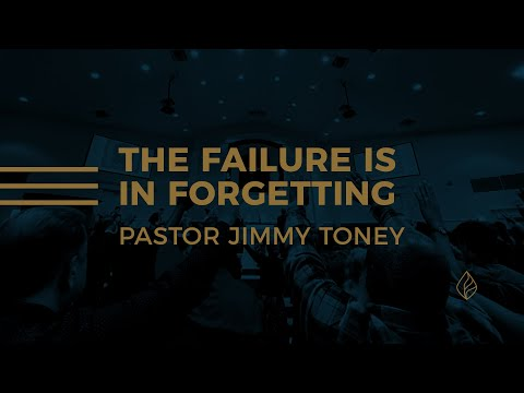 The Failure Is In Forgetting / Pastor Jimmy Toney