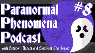 Episode 8 - Paranormal Phenomena Podcast