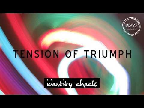 Tension of Triumph: Identity Check