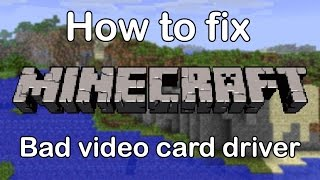 How to fix Minecraft BAD VIDEO/GRAPHICS CARD DRIVER (100% working)