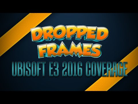 Dropped Frames - E3 2016 - UBISOFT CONFERENCE