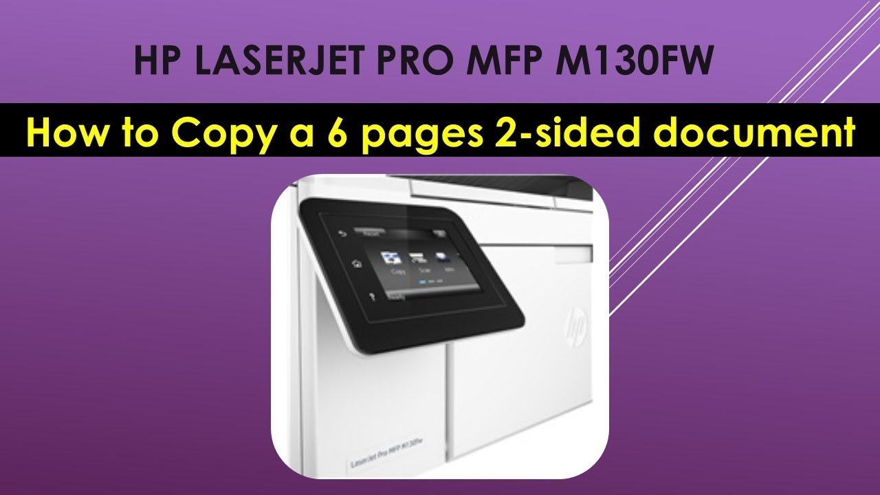 HP LaserJet Pro MFP M130fw : How to Copy a 6 pages 2 sided document double  sided