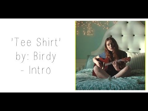 'Tee Shirt' by Birdy (Intro) - A Tutorial