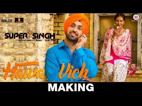 Hawa Vich - Making | Super Singh | Diljit Dosanjh & Sonam Bajwa | Sunidhi Chauhan | Jatinder Shah