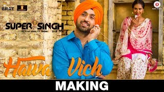 Hawa Vich   Making | Super Singh | Diljit Dosanjh & Sonam Bajwa | Sunidhi Chauhan | Jatinder Shah