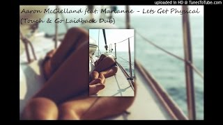 Aaron McClelland feat. Marianne - Lets Get Physical (Touch & Go Laidback Dub) YouTube Videos