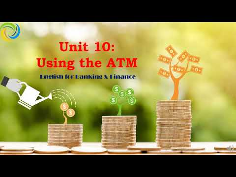 English for Banking & Finance   Unit 10: Using the ATM
