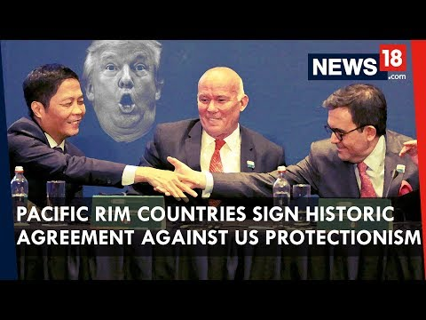 US Protectionism | Pacific Rim Countries Sign Free Trade Agreement Standing Up To Trump