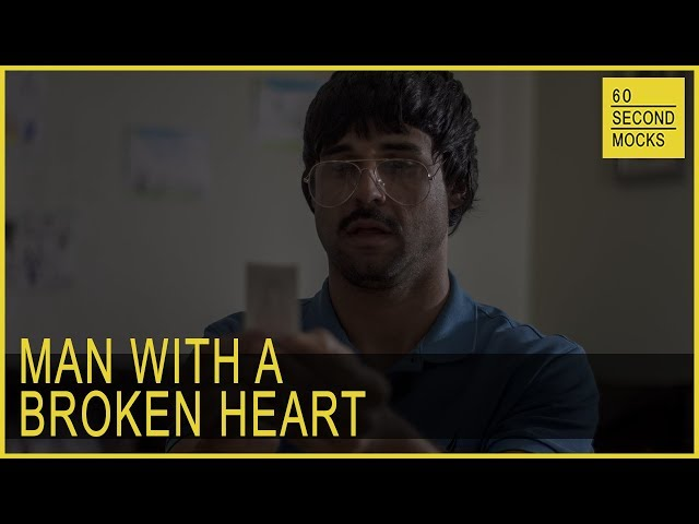 Man With A Broken Heart // 60 Second Mocks - S1 EP7