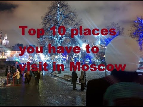 Top 10 places you have to visit in Moscow
