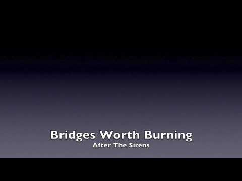 Bridges Worth Burning - After The Sirens