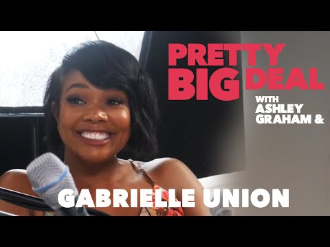 Pretty Big Deal with Ashley Graham | Gabrielle Union