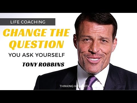 ►TONY ROBBINS   CHANGE THE QUESTION YOU ASK YOURSELF