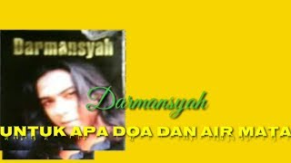 Untuk apa doa dan air mata - Darmansyah lyric music video
