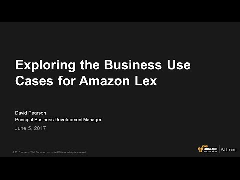 Exploring the Business Use Cases for Amazon Lex - June 2017 AWS Online Tech Talks