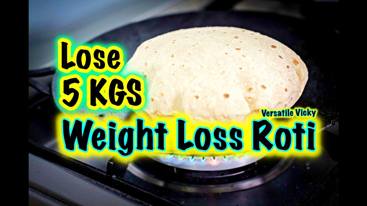 Super Weight Loss Roti by Versatile Vicky - Lose 5kg in a ...