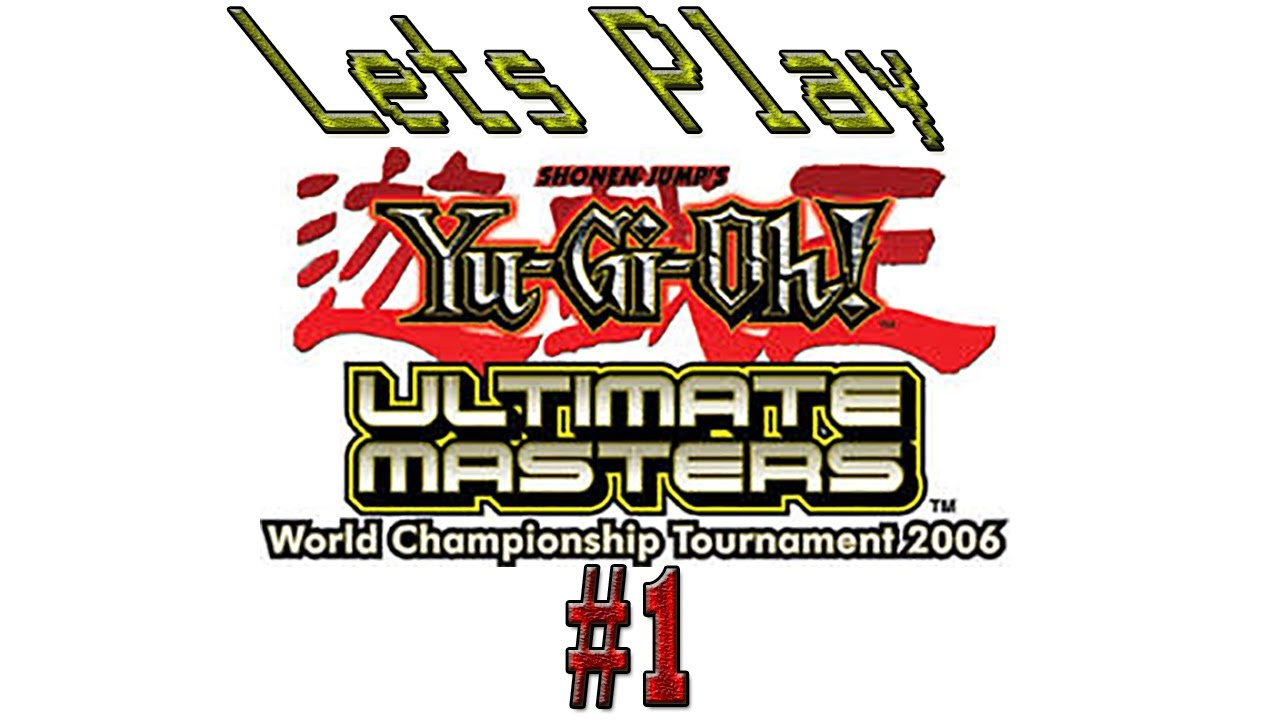 Let's Play Yu-Gi-Oh Ultimate Masters WCT 2006 Part 1 -