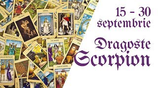 Scorpion    Tarotscop 15 - 30 septembrie 2018    Dragoste & Relatii