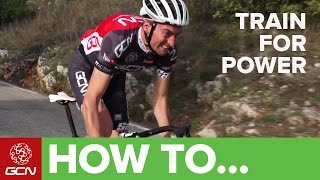 How To Train For Power - Tips For Improving Your Power On The Bike