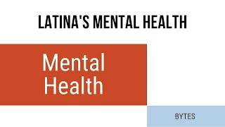 Mental Health Bytes: Latina's Mental Health
