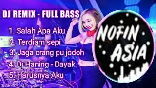 DJ NOFIN ASIA TERBARU 2019 - SALAH APA AKU - DJ HANING-LAGU DAYAK -  HARUSNYA AKU DISANA
