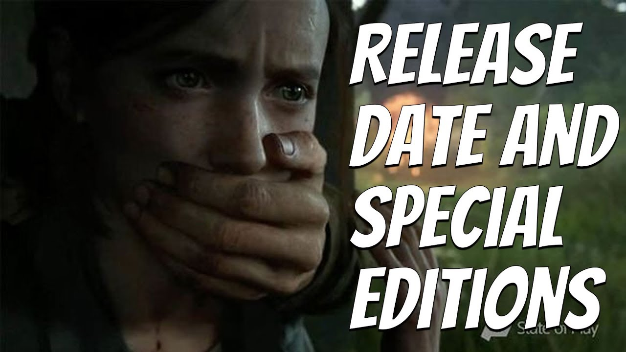 The Last of Us 2 Release Date ANNOUNCED and Special Editions!!
