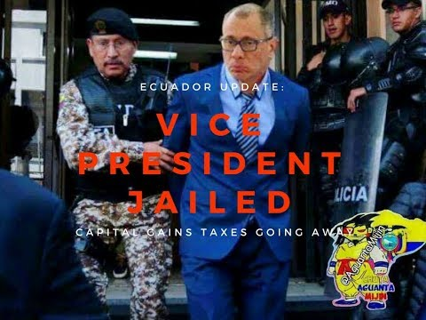Ecuador Update: Vice President Jailed, Capital Gains Taxes Going Away