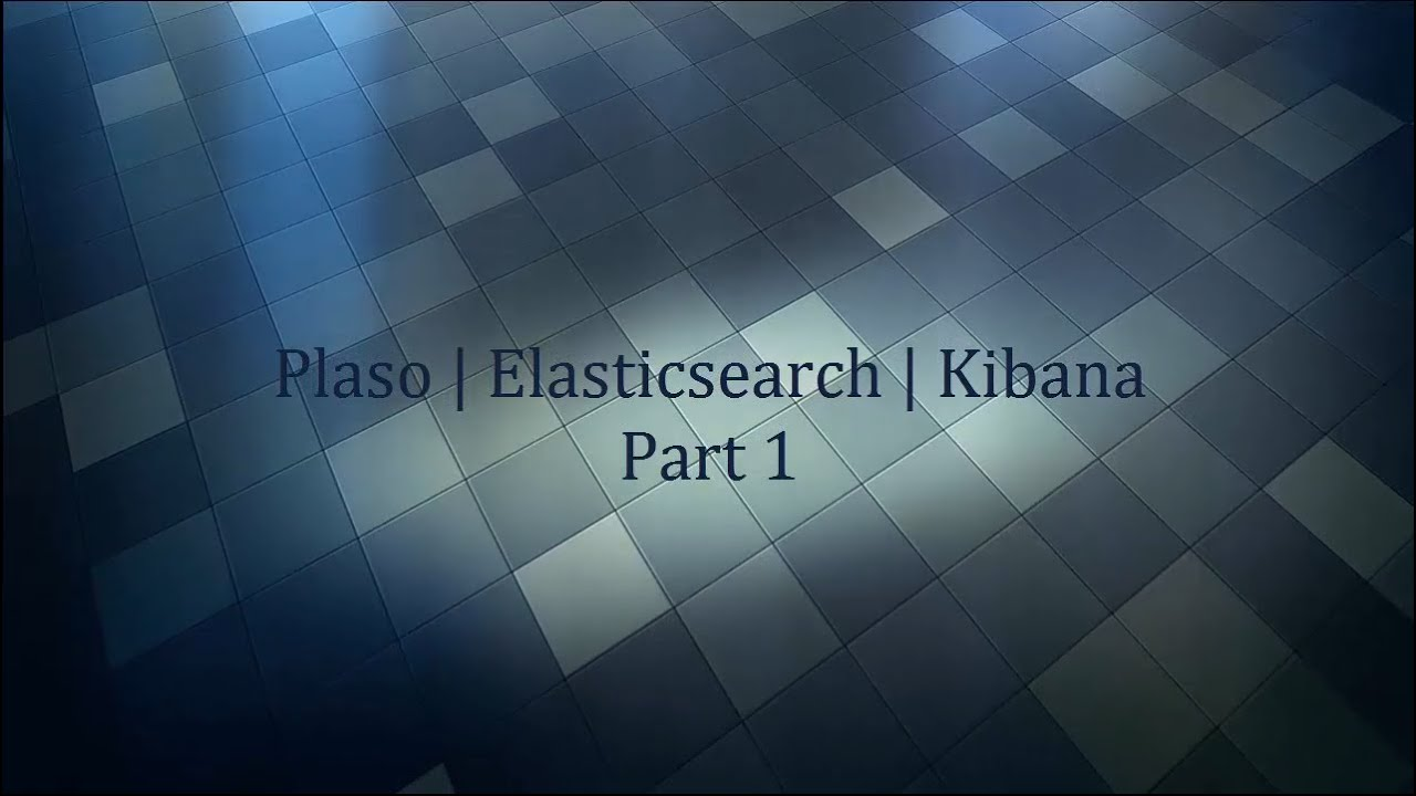 How to install and use Plaso with Elasticsearch, Kibana ...