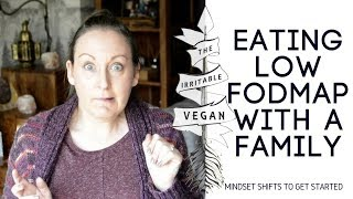 How to eat a low FODMAP diet with a family / Family FODMAPS / 3 Tips for Mindset Shifts
