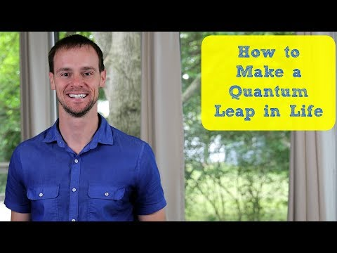 How to Make a Quantum Leap in Life