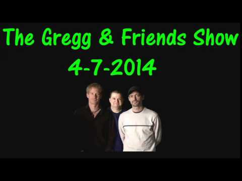 The Gregg & Friends Show 4-7-2014