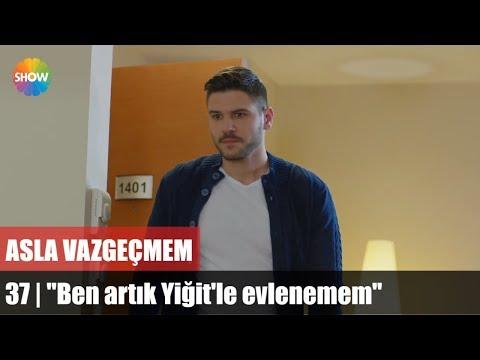 """""""Ben artık Yiğit'le evlenemem""""   Asla Vazgeçmem 37.Bölüm"""