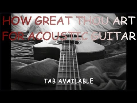 How Great Thou Art - Fingerstyle Guitar Arrangement with Tab - YouTube