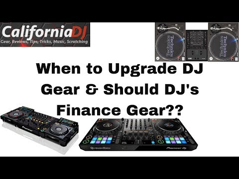 When To Upgrade DJ Gear & Should Beginner DJ's Finance Gear??