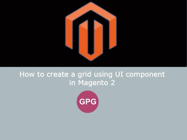 How to create a grid using UI component in Magento 2