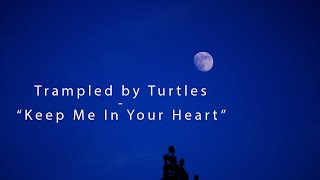 Watch Trampled By Turtles Keep Me In Your Heart video